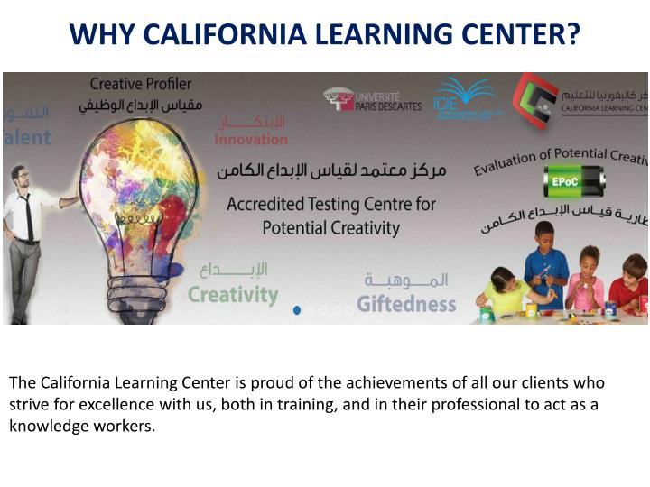 WHY CALIFORNIA LEARNING CENTER?