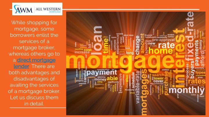 While shopping for mortgage, some borrowers enlist the services of a mortgage broker, whereas others...