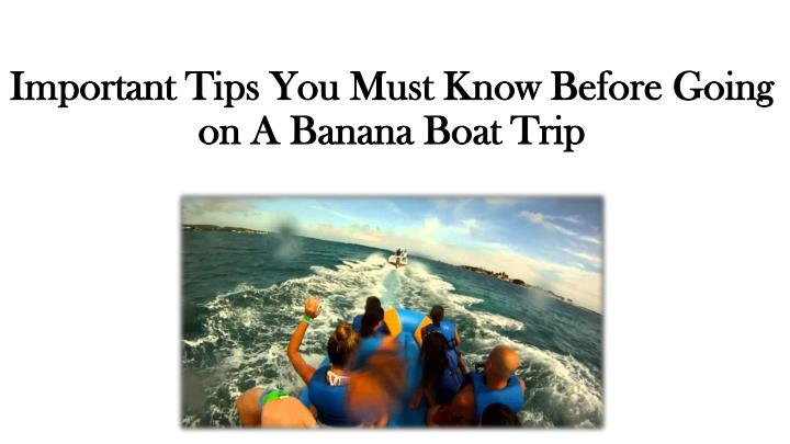 Important tips you must know before going on a banana boat trip