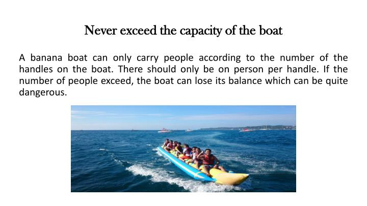 Never exceed the capacity of the boat