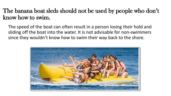 The banana boat sleds should not be used by people who don't know how to