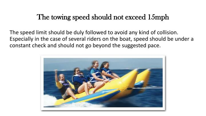 The towing speed should not exceed 15mph