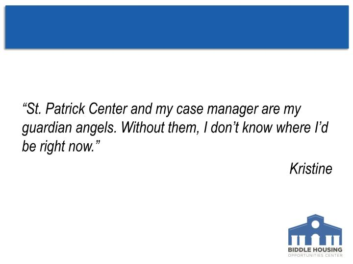 """St. Patrick Center and my case manager are my guardian angels. Without them, I don't know where I'd be right now."""