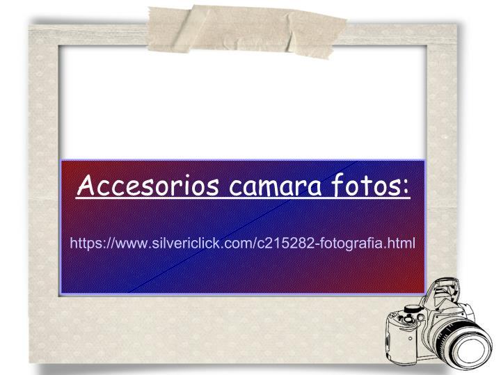 Accesorios camara fotos: