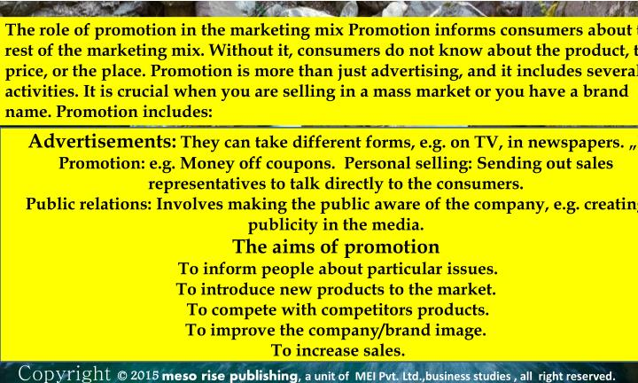 The role of promotion in the marketing mix Promotion informs consumers about the