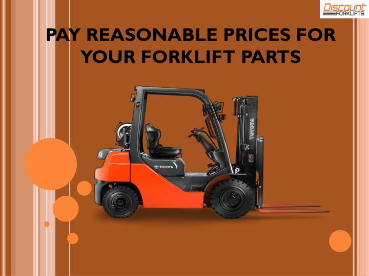 PAY REASONABLE PRICES FOR YOUR FORKLIFT PARTS
