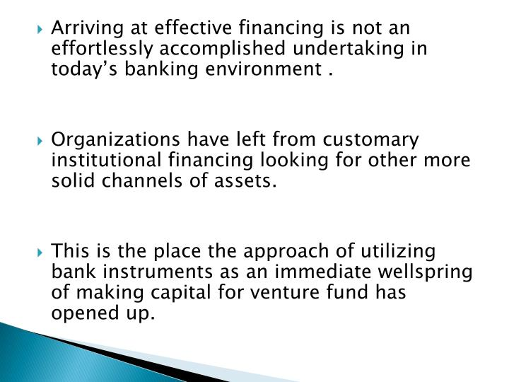 Arriving at effective financing is not an effortlessly accomplished undertaking in today's banking environment .