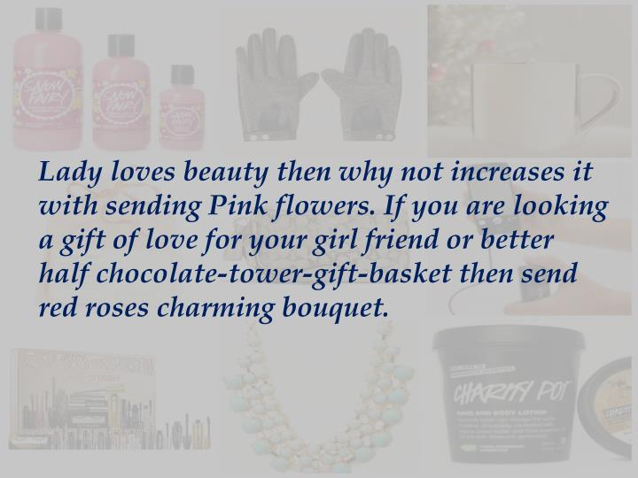 Lady loves beauty then why not increases it with sending Pink flowers. If you are looking a gift of love for your girl friend or better halfchocolate-tower-gift-basketthen send red roses charming bouquet.
