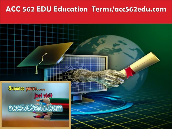 Acc 562 edu education terms acc562edu com