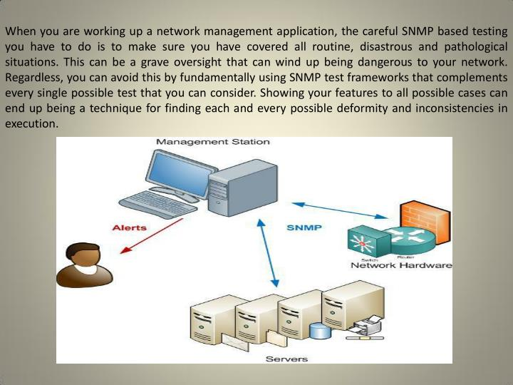 When you are working up a network management application, the careful SNMP based testing