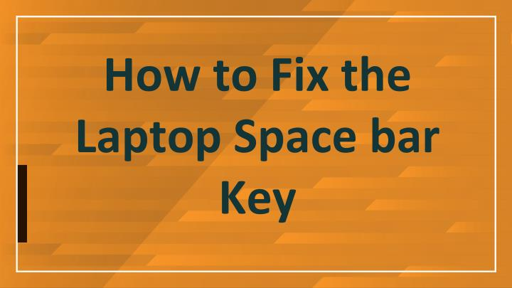 How to fix the laptop space bar key