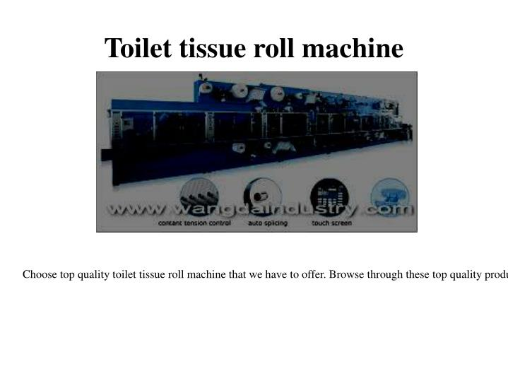 Toilet tissue roll machine