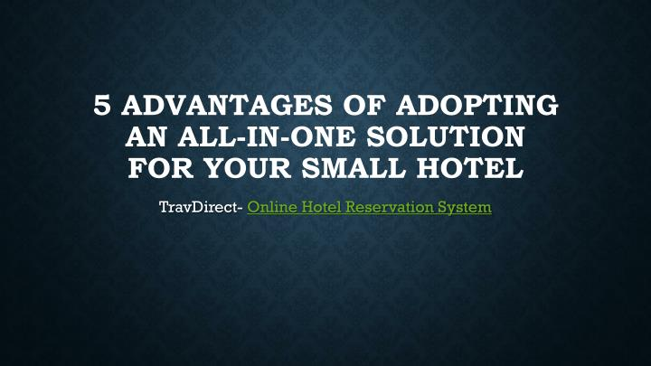 5 advantages of adopting an all in one solution for your small hotel