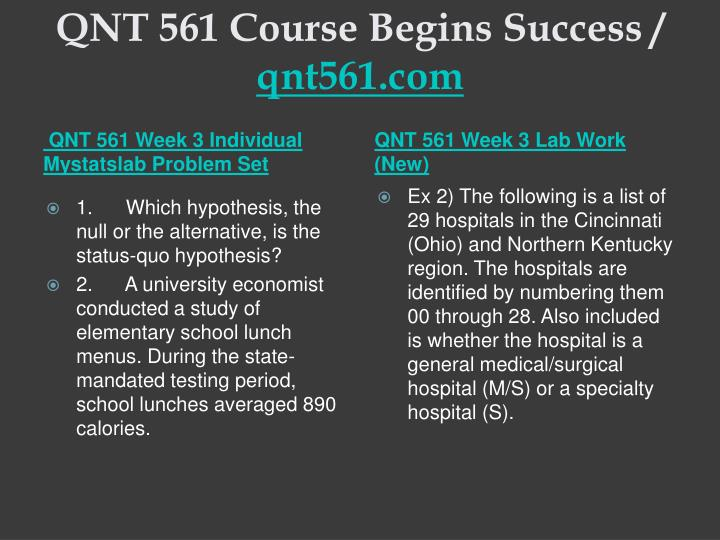QNT 561 Course Begins Success /