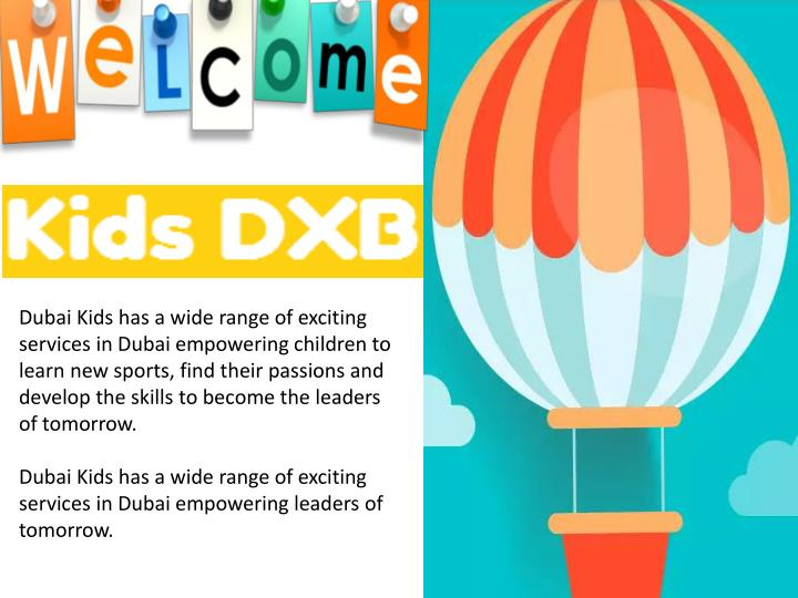Dubai Kids has a wide range of exciting services in Dubai empowering children to learn new sports, f...