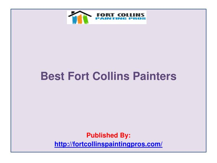 Best fort collins painters published by http fortcollinspaintingpros com