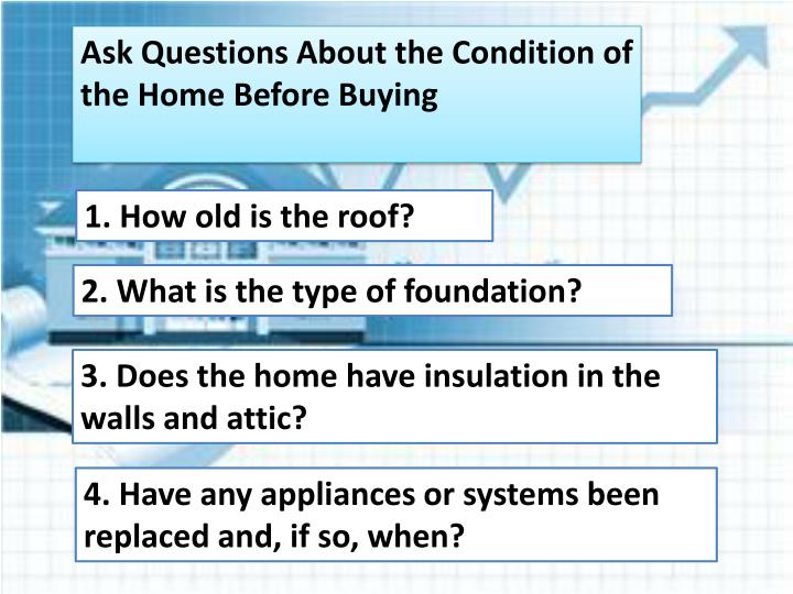 Ask Questions About the Condition of the Home Before Buying