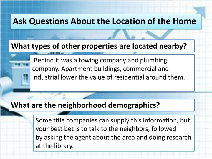 Ask Questions About the Location of the Home