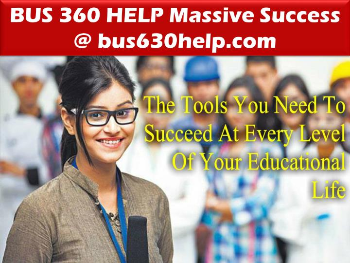 BUS 360 HELP Massive Success @ bus630help.com