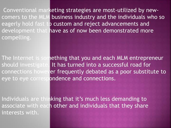 Conventional marketing strategies are most-utilized by new-comers to the MLM business industry and ...