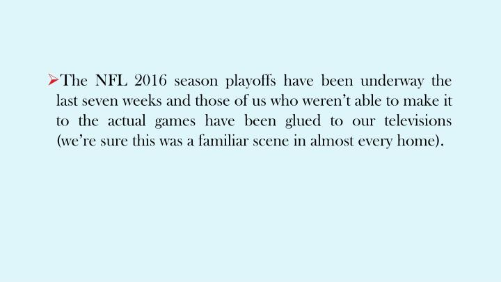 The NFL 2016 season playoffs have been underway the last seven weeks and those of us who weren't a...