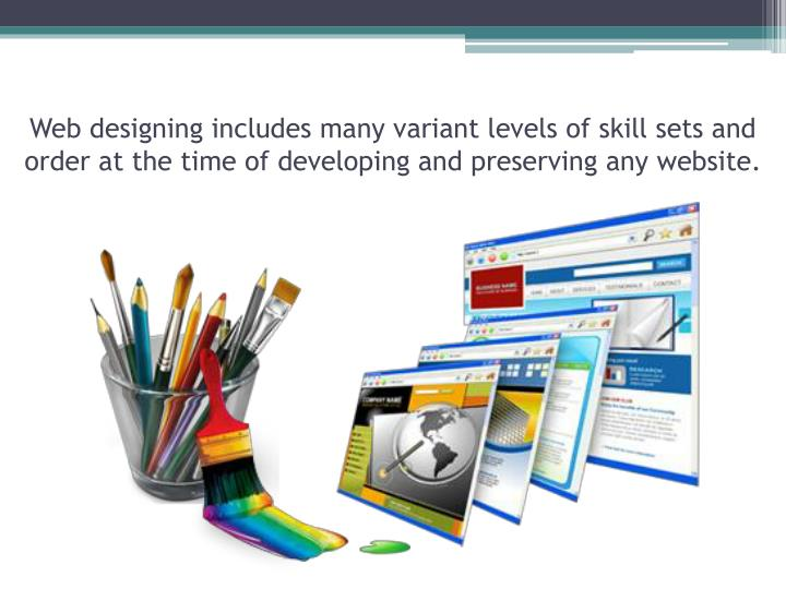 Web designing includes many variant levels of skill sets and order at the time of developing and preserving any website.