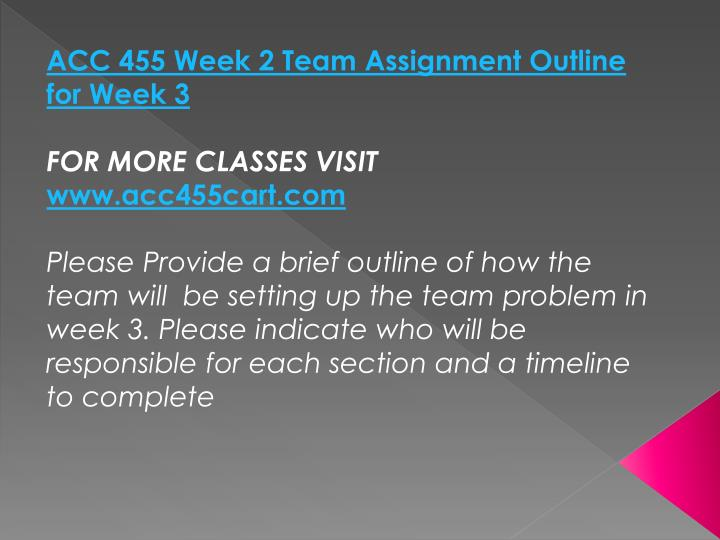 ACC 455 Week 2 Team Assignment Outline for Week 3