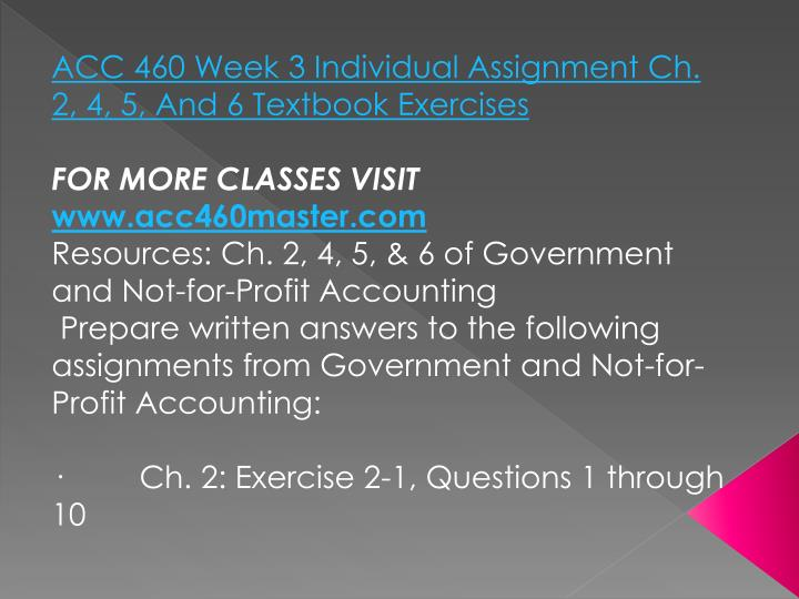 ACC 460 Week 3 Individual Assignment Ch. 2, 4, 5, And 6 Textbook Exercises
