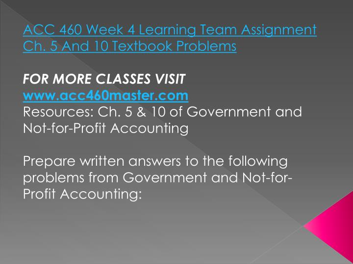 ACC 460 Week 4 Learning Team Assignment Ch. 5 And 10 Textbook Problems