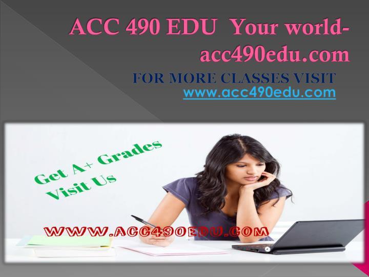 ACC 490 EDU  Your world-acc490edu.com