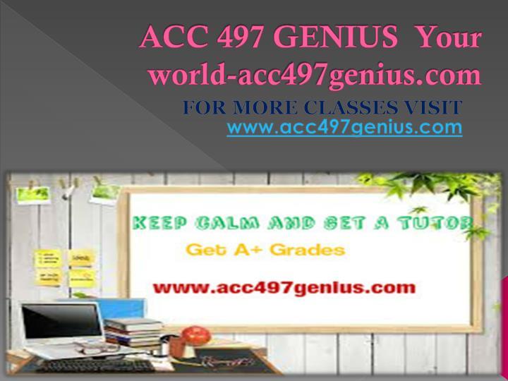 ACC 497 GENIUS  Your world-acc497genius.com