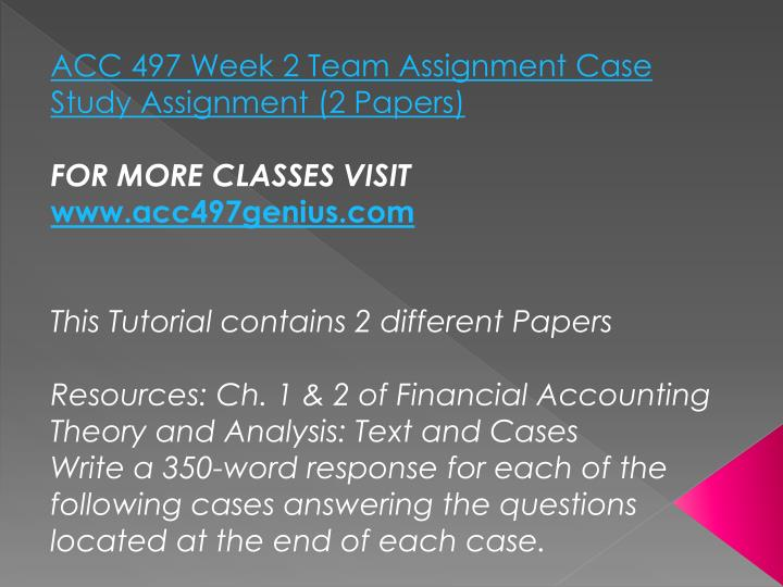 ACC 497 Week 2 Team Assignment Case Study Assignment (2 Papers)