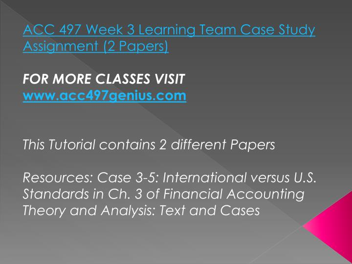ACC 497 Week 3 Learning Team Case Study Assignment (2 Papers)