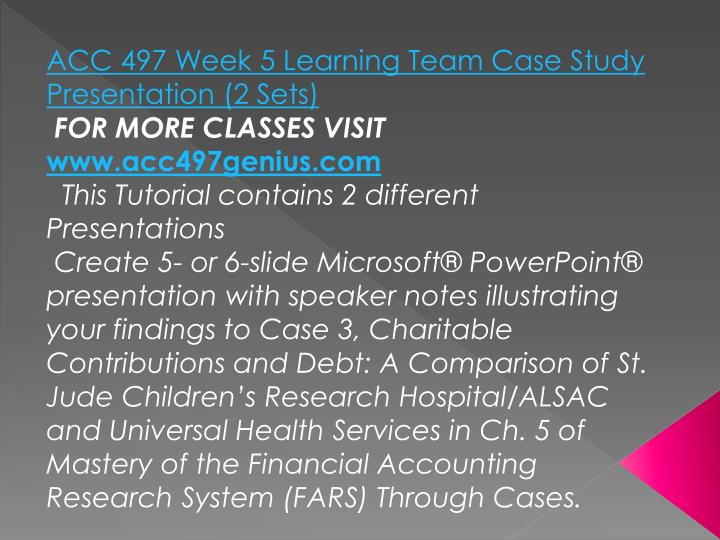 ACC 497 Week 5 Learning Team Case Study Presentation (2 Sets)