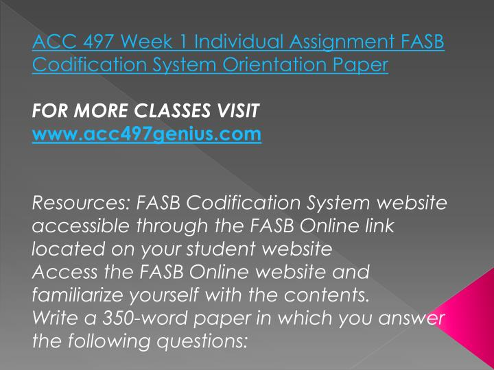 ACC 497 Week 1 Individual Assignment FASB Codification System Orientation Paper