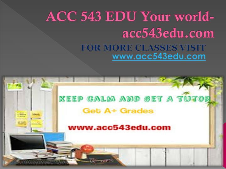 ACC 543 EDU Your world-acc543edu.com