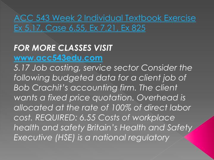 ACC 543 Week 2 Individual Textbook Exercise Ex 5.17, Case 6.55, Ex 7.21, Ex 825