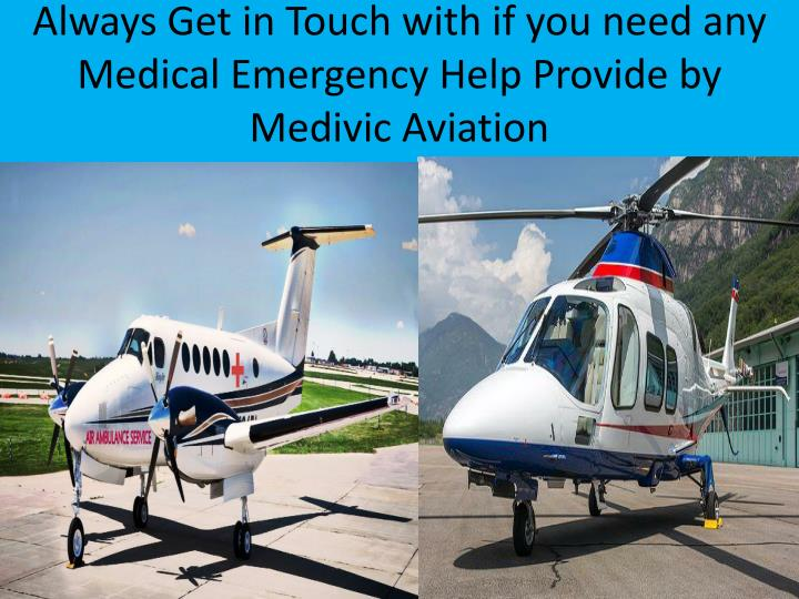 Always get in touch with if you need any medical emergency help provide by medivic aviation