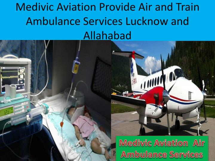 Medivic aviation provide air and train ambulance services lucknow and allahabad