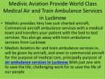 medivic aviation provide world class medical air and train ambulance services in lucknow