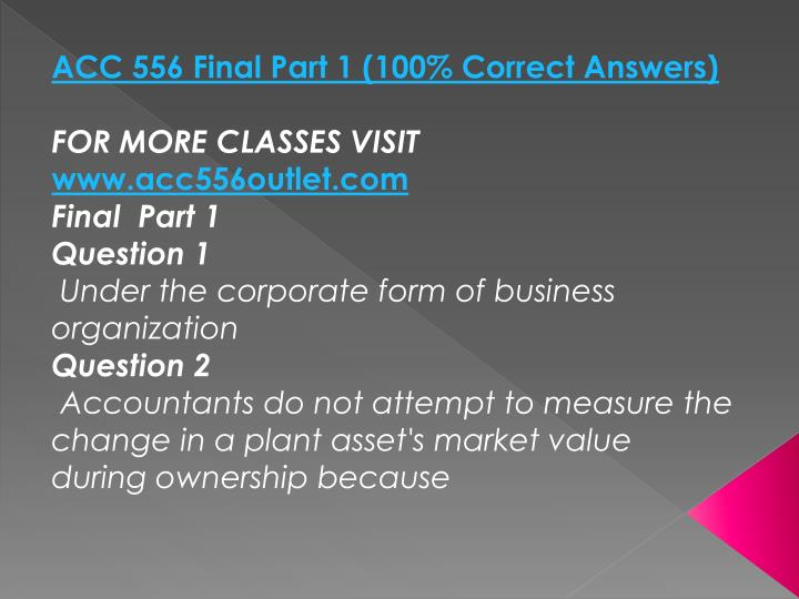 ACC 556 Final Part 1 (100% Correct Answers)