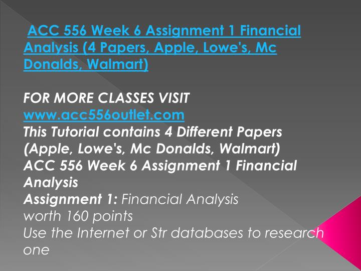 ACC 556 Week 6 Assignment 1 Financial Analysis (4 Papers, Apple, Lowe's, Mc