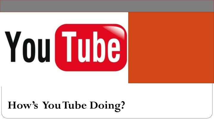 How's  You Tube Doing?