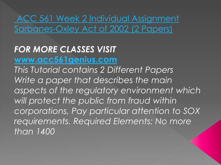 ACC 561 Week 2 Individual Assignment Sarbanes-Oxley Act of 2002 (2 Papers)