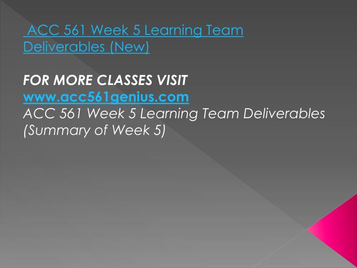 ACC 561 Week 5 Learning Team Deliverables (New)