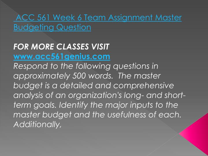 ACC 561 Week 6 Team Assignment Master Budgeting Question
