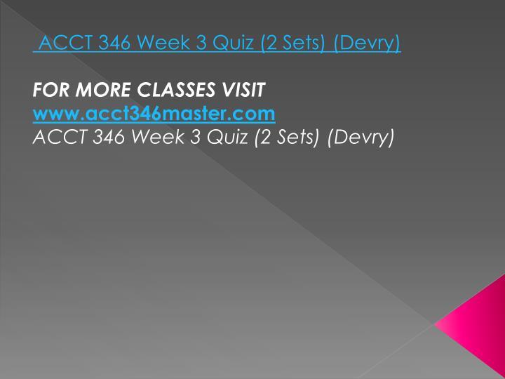 ACCT 346 Week 3 Quiz (2 Sets) (