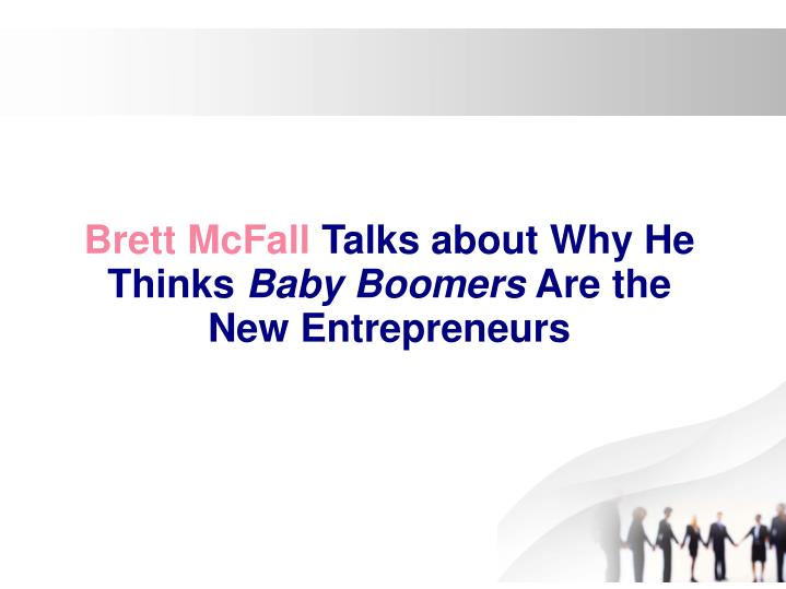 Brett mcfall talks about why he thinks baby boomers are the new entrepreneurs