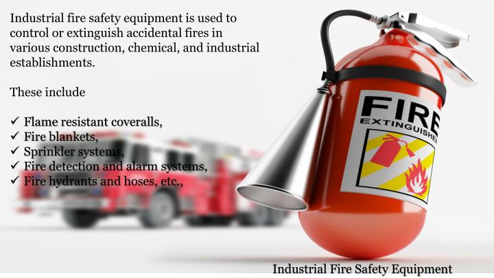 Industrial fire safety equipment is used to control or extinguish accidental fires in various construction, chemical, and industrial establishments.