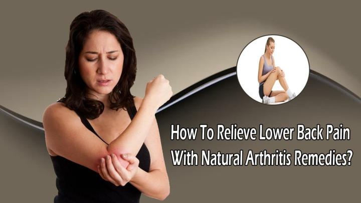 How to relieve lower back pain with natural arthritis remedies